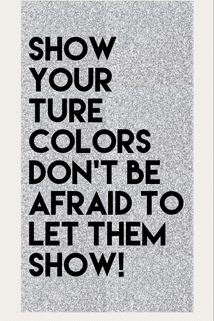 Show your TURE COLORS don't be afraid to let them show!❤️❤️❤️