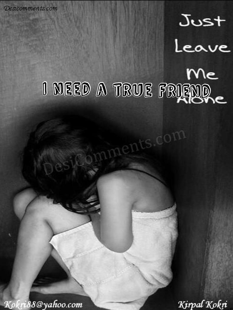 I need a true friend