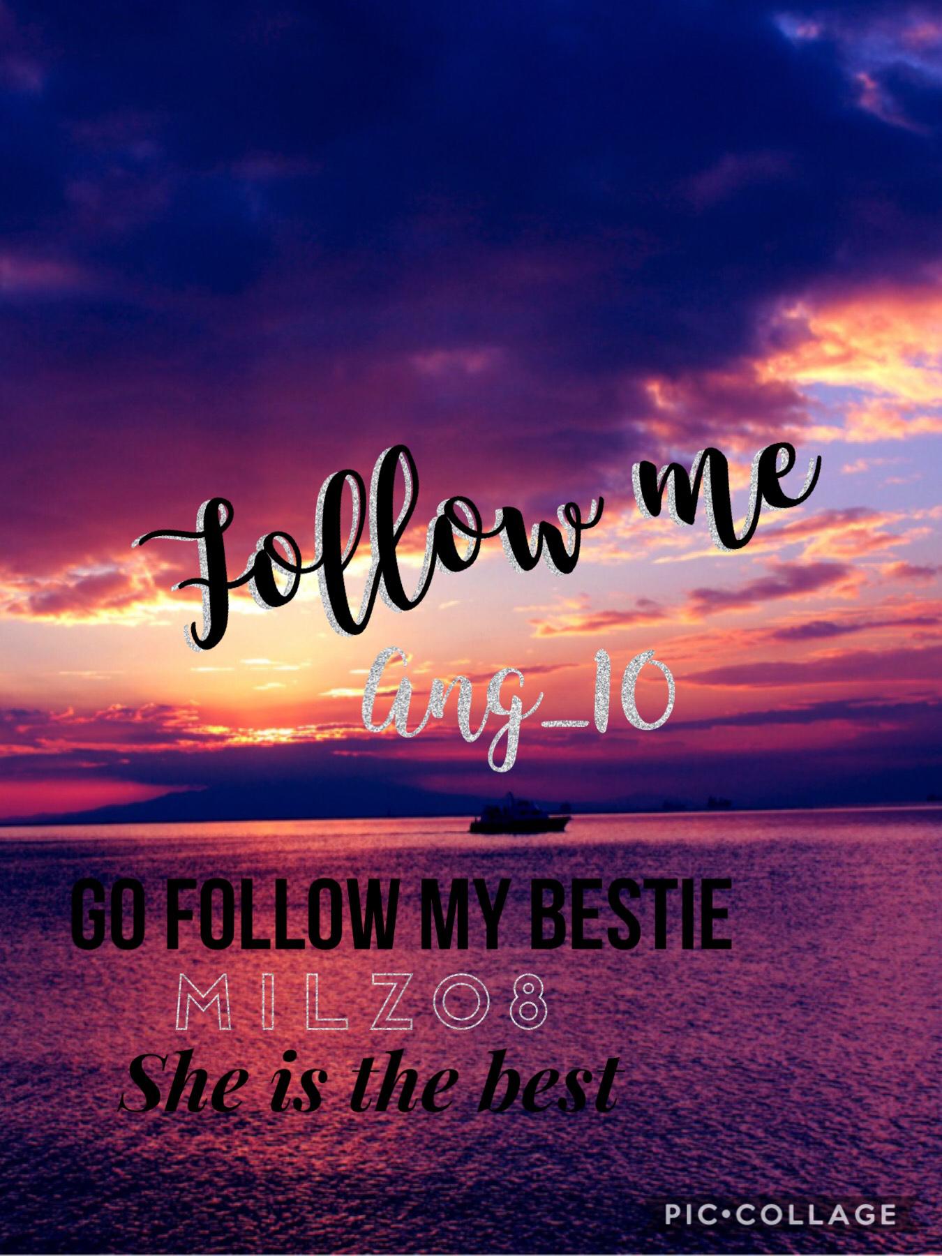 Follow me and my bestie milz08