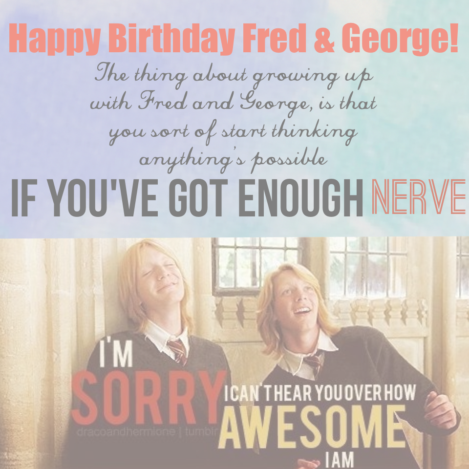 I love Fred and George with all my heart! And it makes sense that their b-day is on April Fool's Day