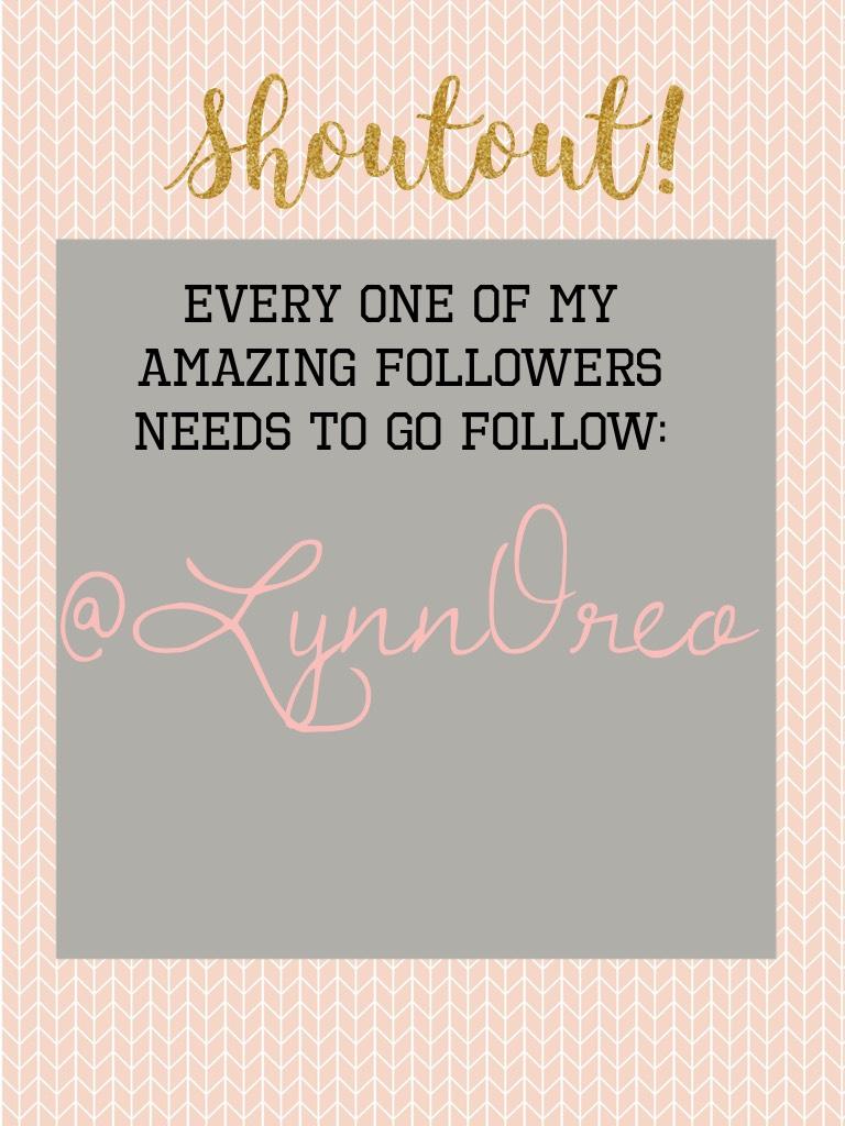 Go follow @LynnOreo 💕