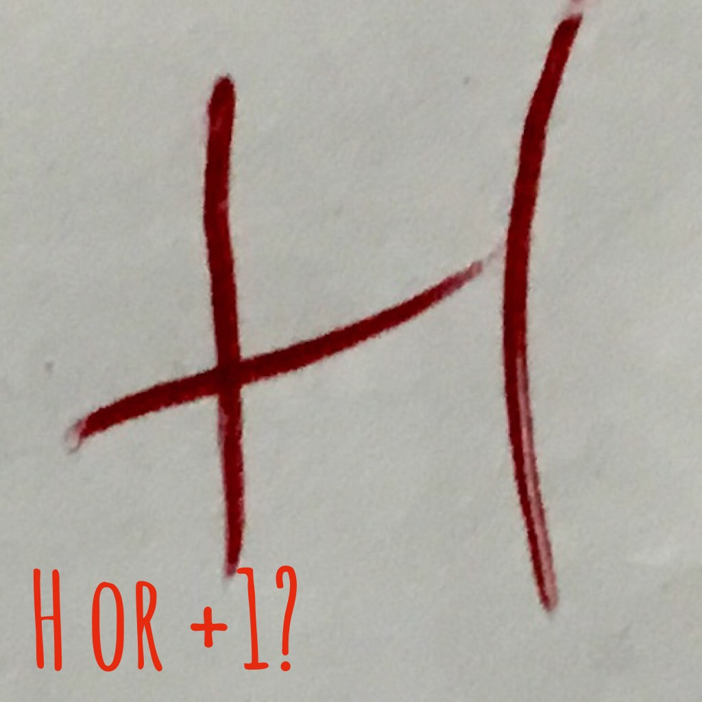 Is this an H or a+1? I'm rather confused