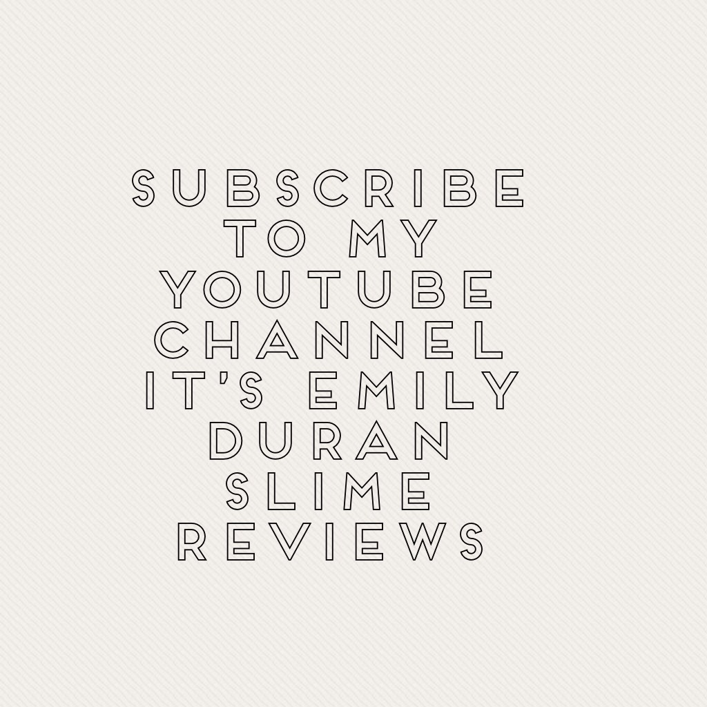 Subscribe to my YouTube channel it's Emily Duran slime reviews