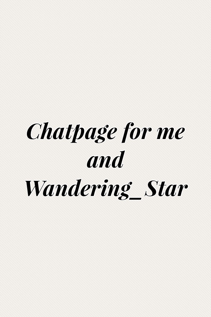Chatpage for me and Wandering_Star