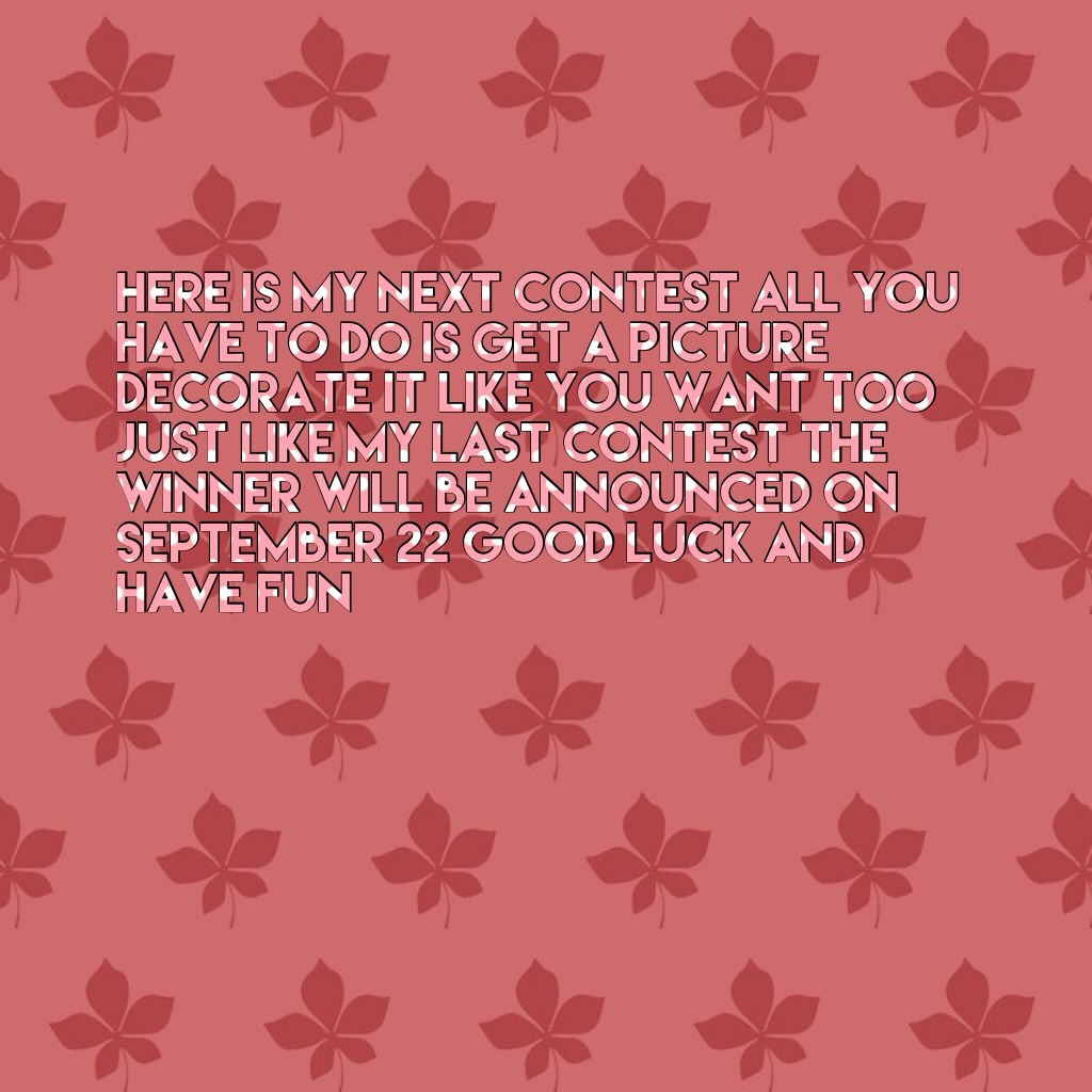 Here is my next contest all you have to do is get a picture decorate it like you want too just like my last contest the winner will be announced on September  P Pol
