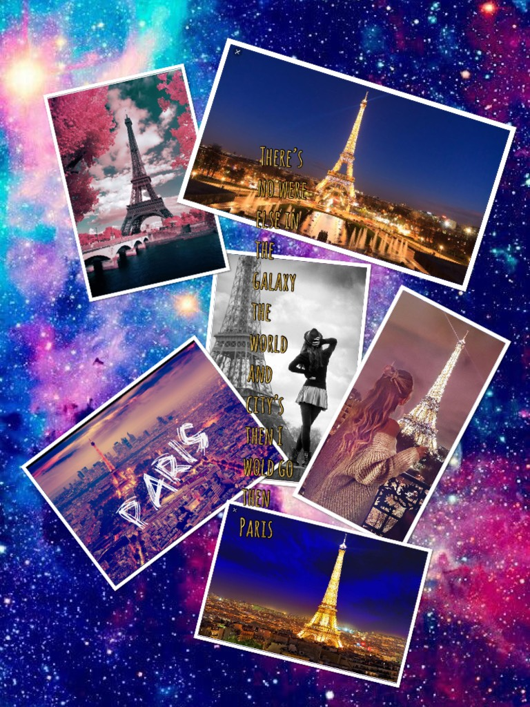 There's no were else in the galaxy the world and city's then I wold go then Paris