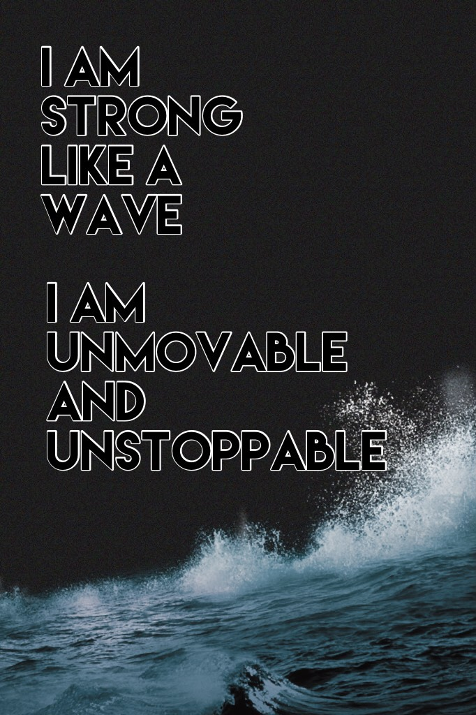 """""""I am unmovable and unstoppable"""" -Naebug 2017 You are strong and you are brave and you are unstoppable  and unmovable. Stand your ground. 🌊🌫 Anytime u don't feel this way just remember this."""