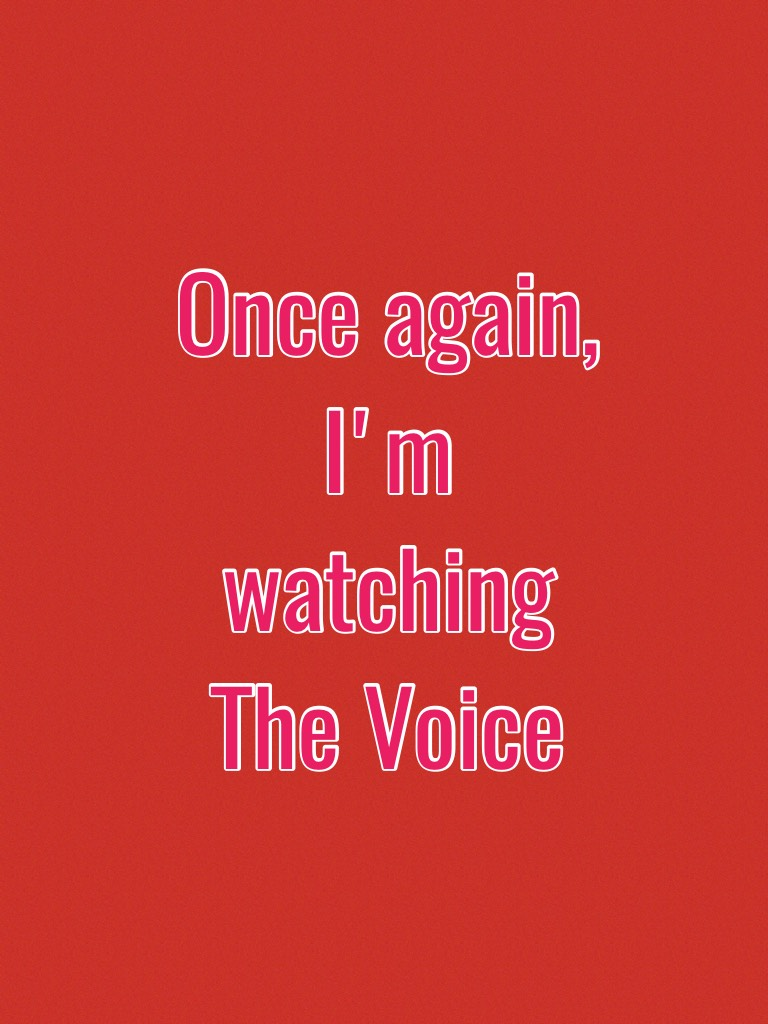 Once again, I'm watching The Voice