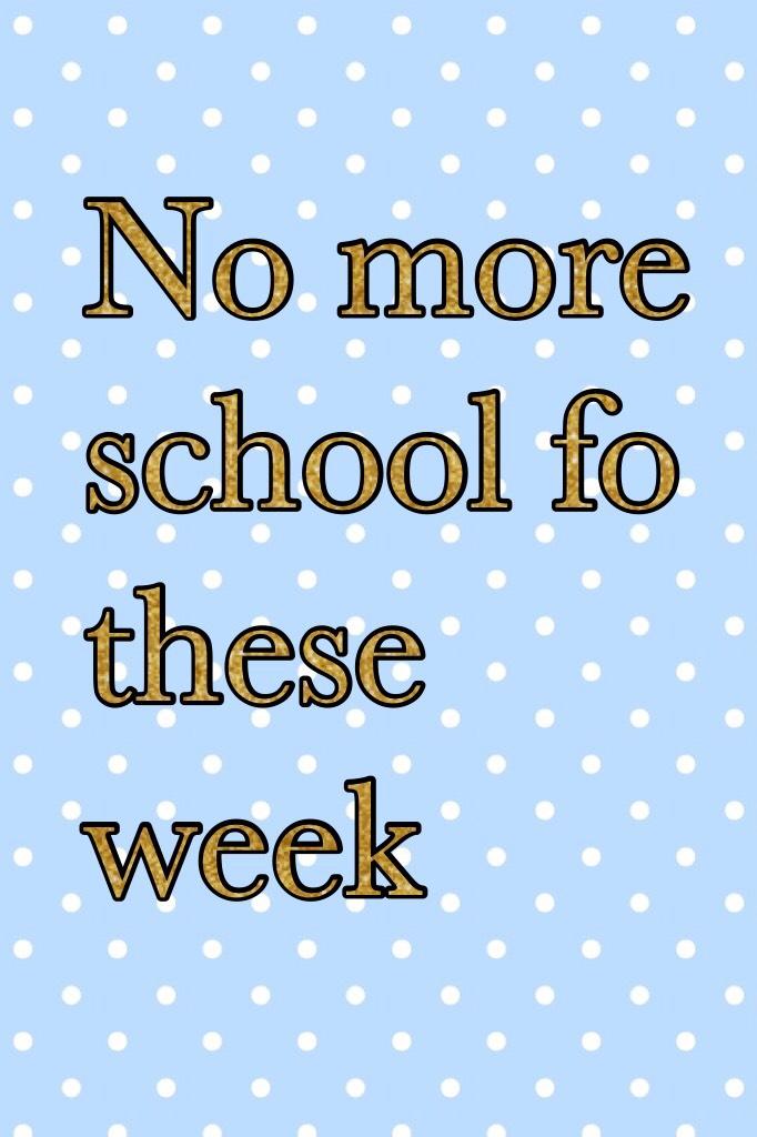 No more school?????💕💕💕💕💕