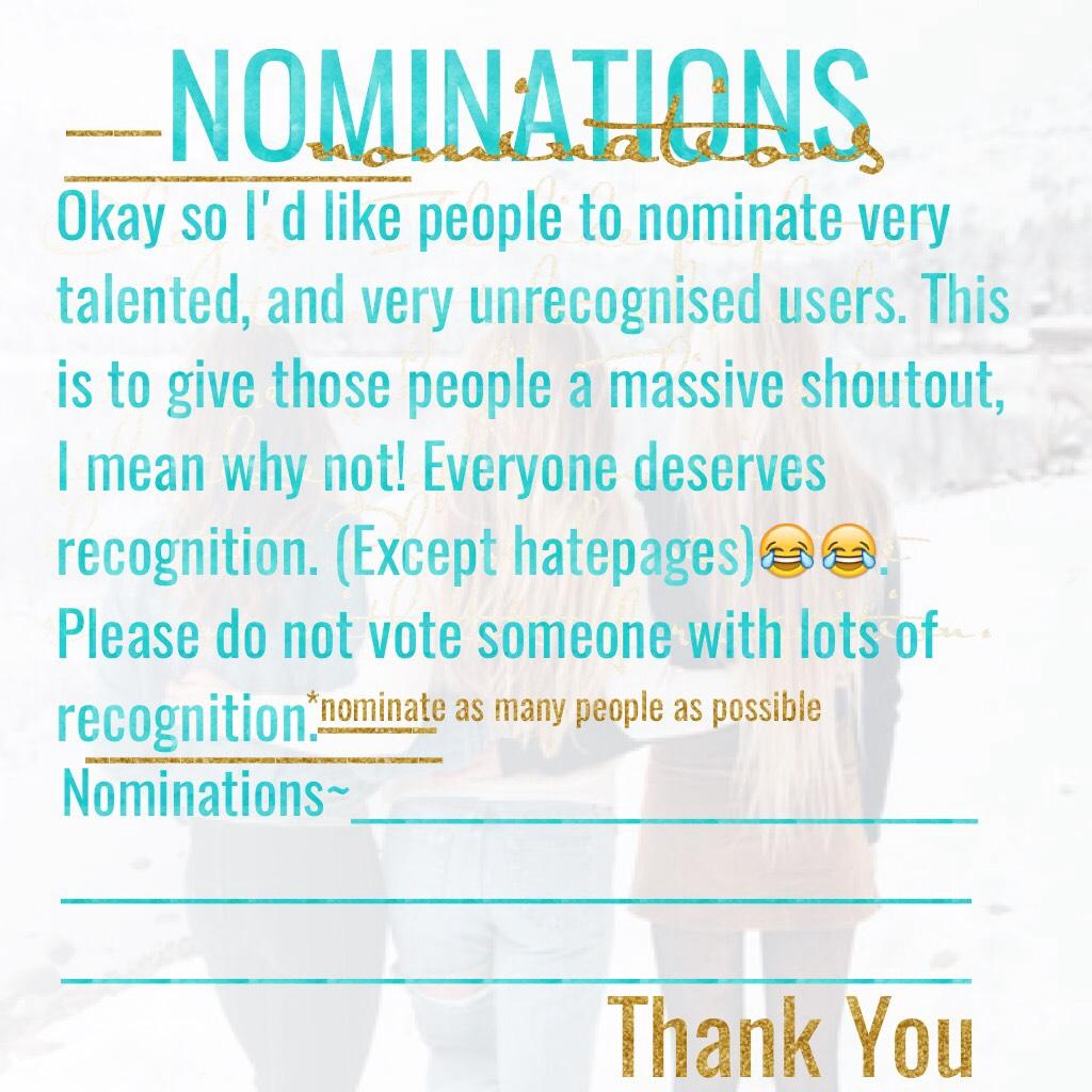 NOMINATIONS! PLEASE NOMINATE💞💞💞💞