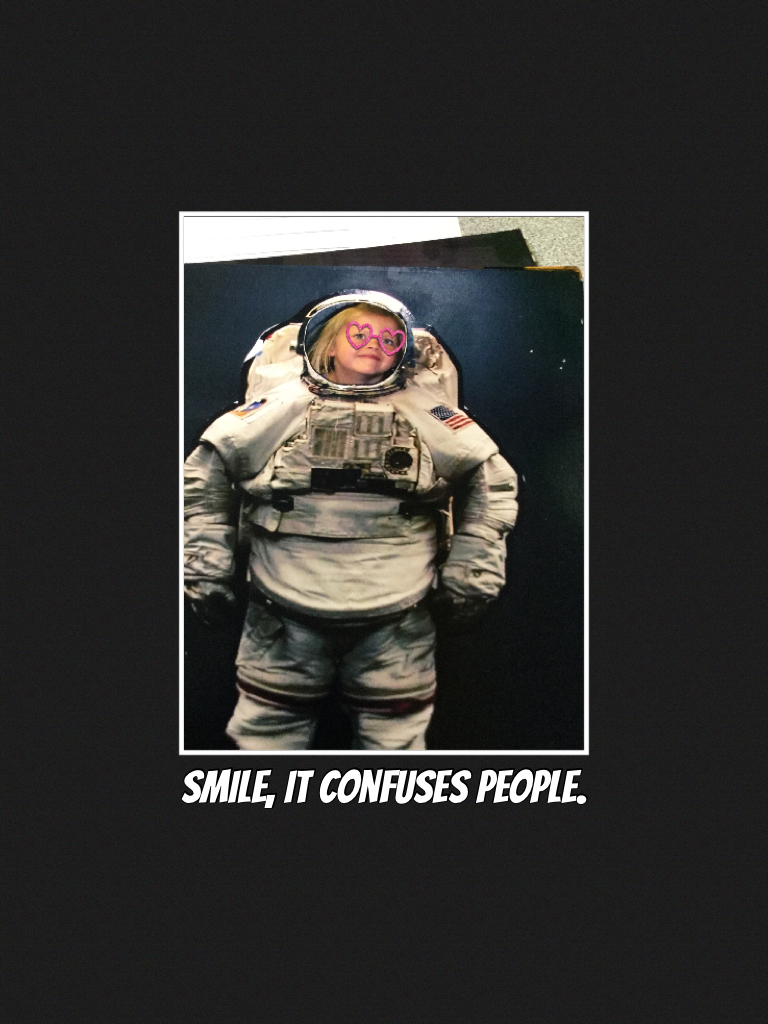 Smile, it confuses people.