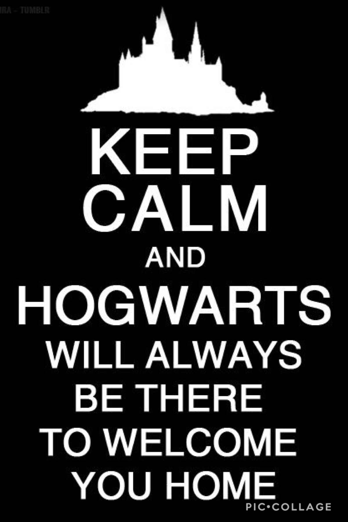 Hogwarts will always be there to welcome you home...                     — J.K Rolling