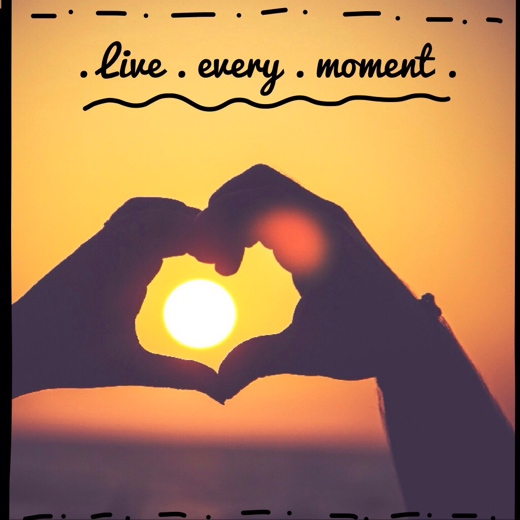. Live . every . moment .