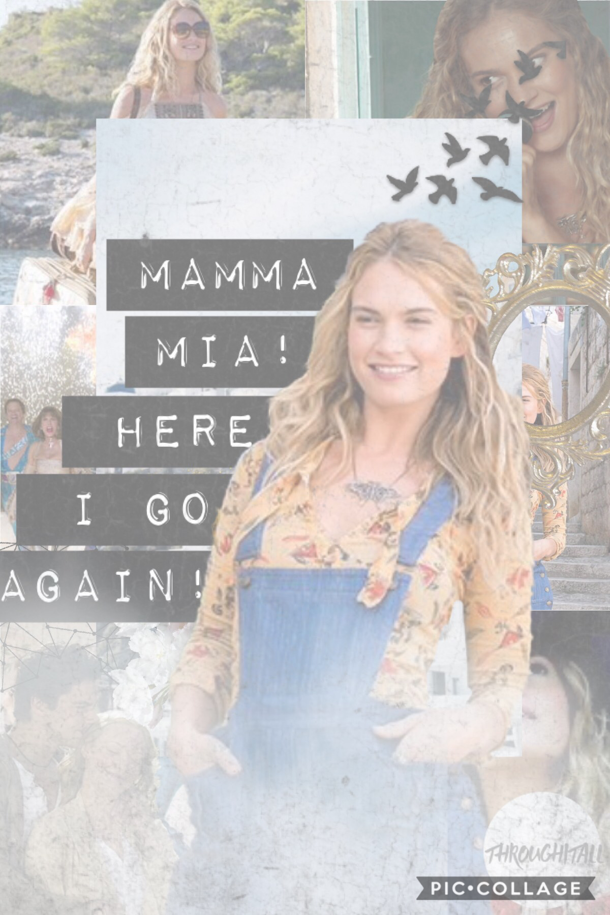 Tap Auughhhhh!! Why can I not make good collages anymore!? Anyway HERE IS A MOMMA MIA COLLAGE!!!! AHHH I LUV THIS MOVIE SOOOOO MUCH! Please tell me if watched it and u liked it! Rate/10