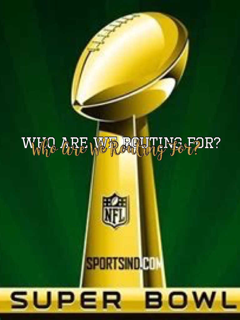 Who Are We Routing For? SUPERBOWL is finally here!❤️❤️