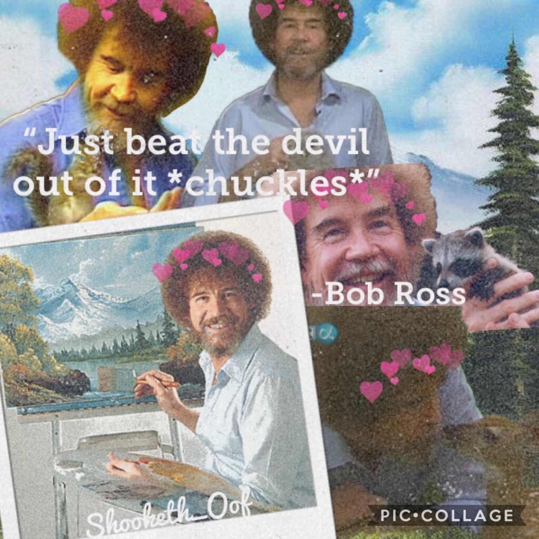 Made by Shooketh_Oof🌲 8/10/2018 Remix Bob Ross Collages and I'll post them with credit😊🌲☁️🙃