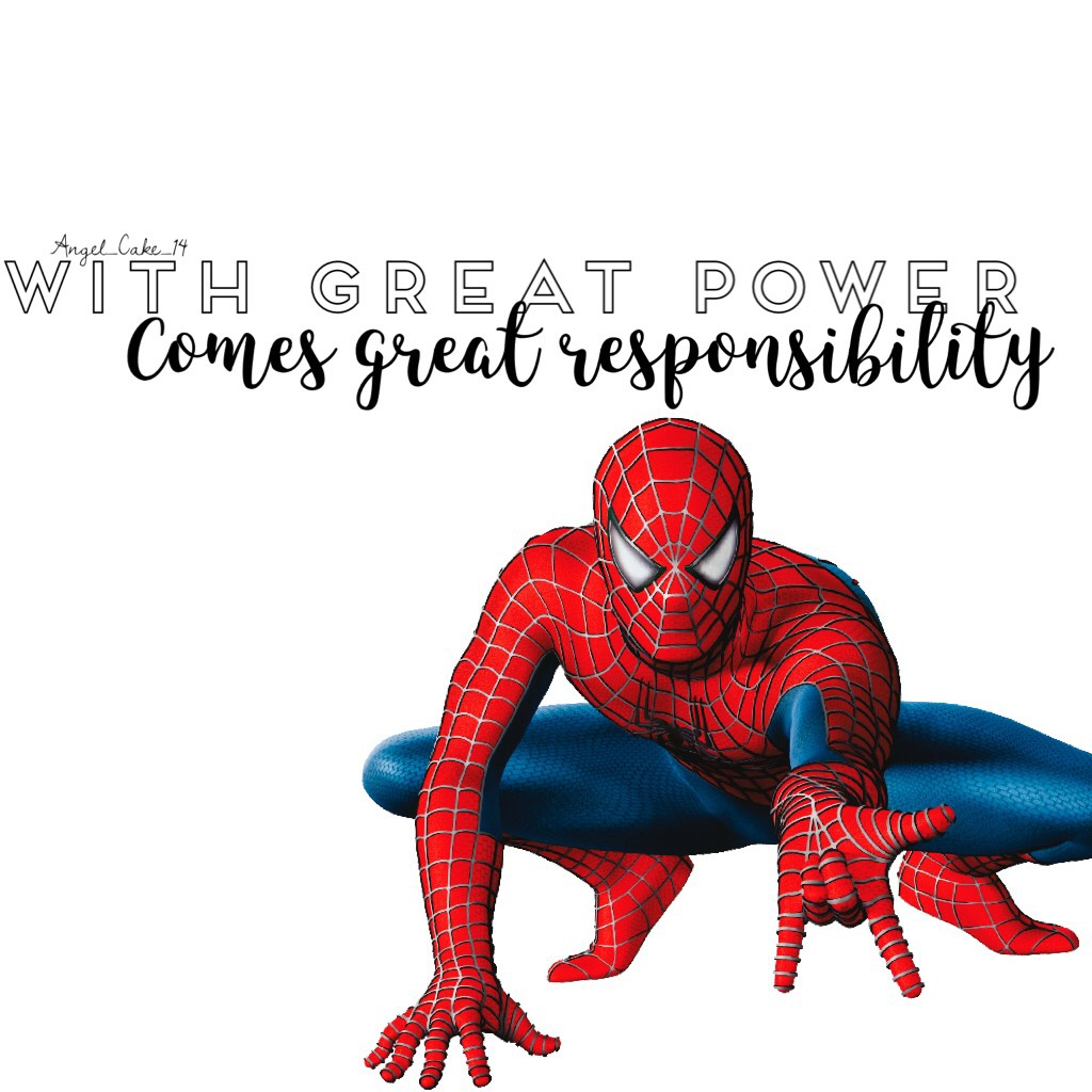 Comes great responsibility