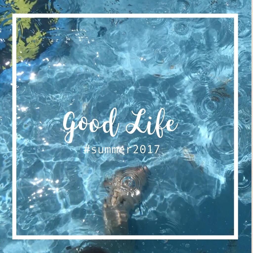 Good Life! soooooooo its summer 2017!!!! and im back! for a little!! do sorry i keep leaving and coming back! ✅