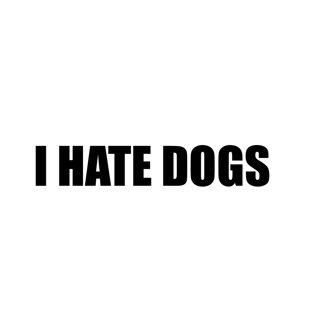Tap Ik I will get a lot of hate from this but I have my own opinion just like u I was just thinking that when I say I hate dogs everyone looks at me like I just killed someone and when someone says I hate cats no one cares so I'm glad to say this on pc be