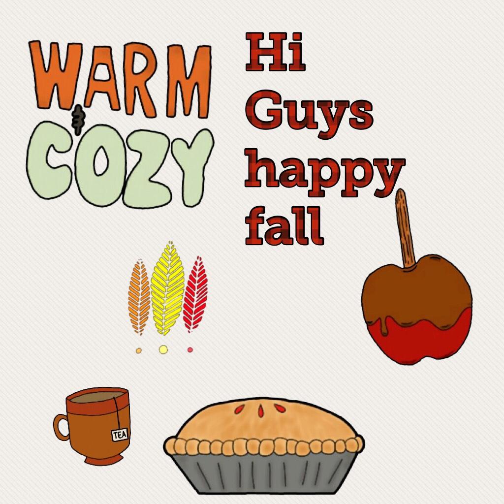 Hi Guys happy fall
