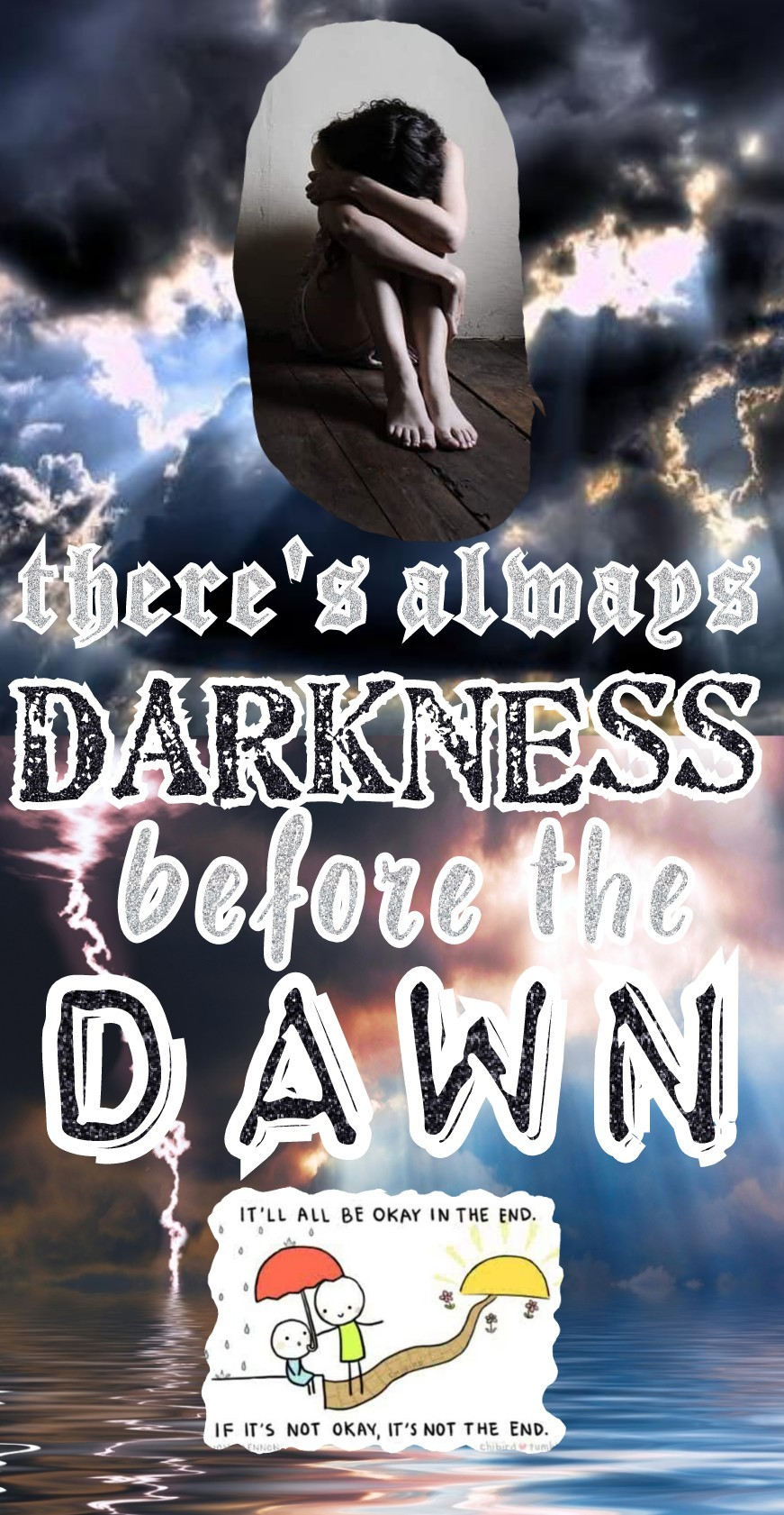 For Fun-Life, who is going through a sad time: There's always darkness before the dawn. Hopefully, it'll be okay in the end. I am always here.