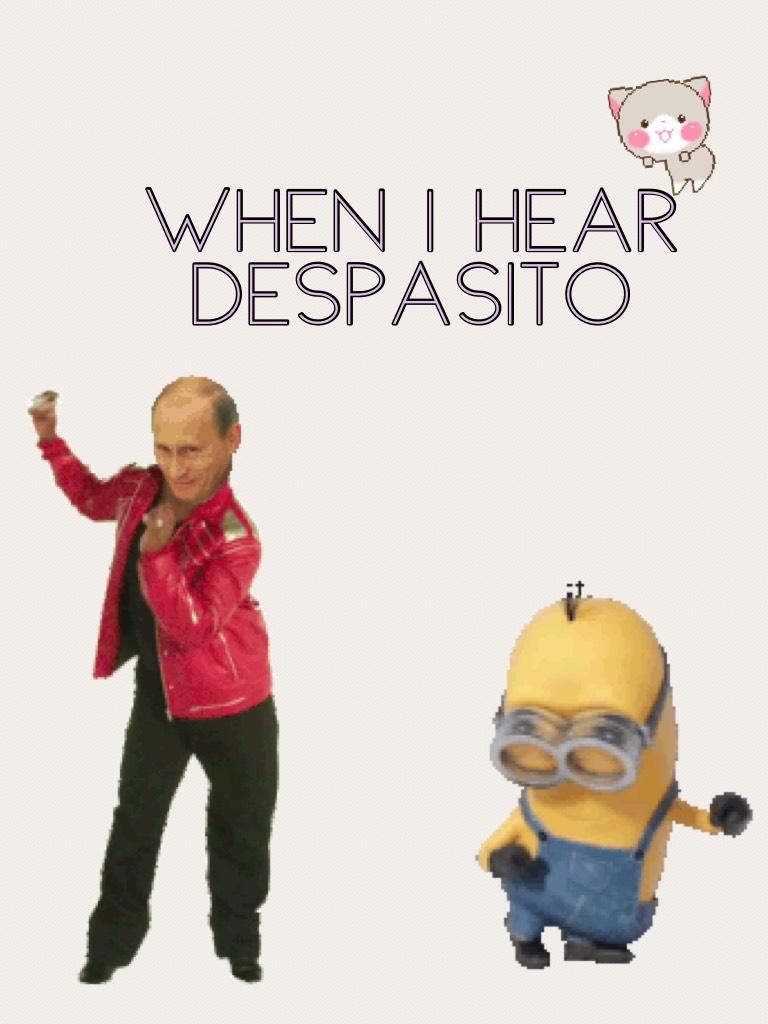 When I hear DESPASITO