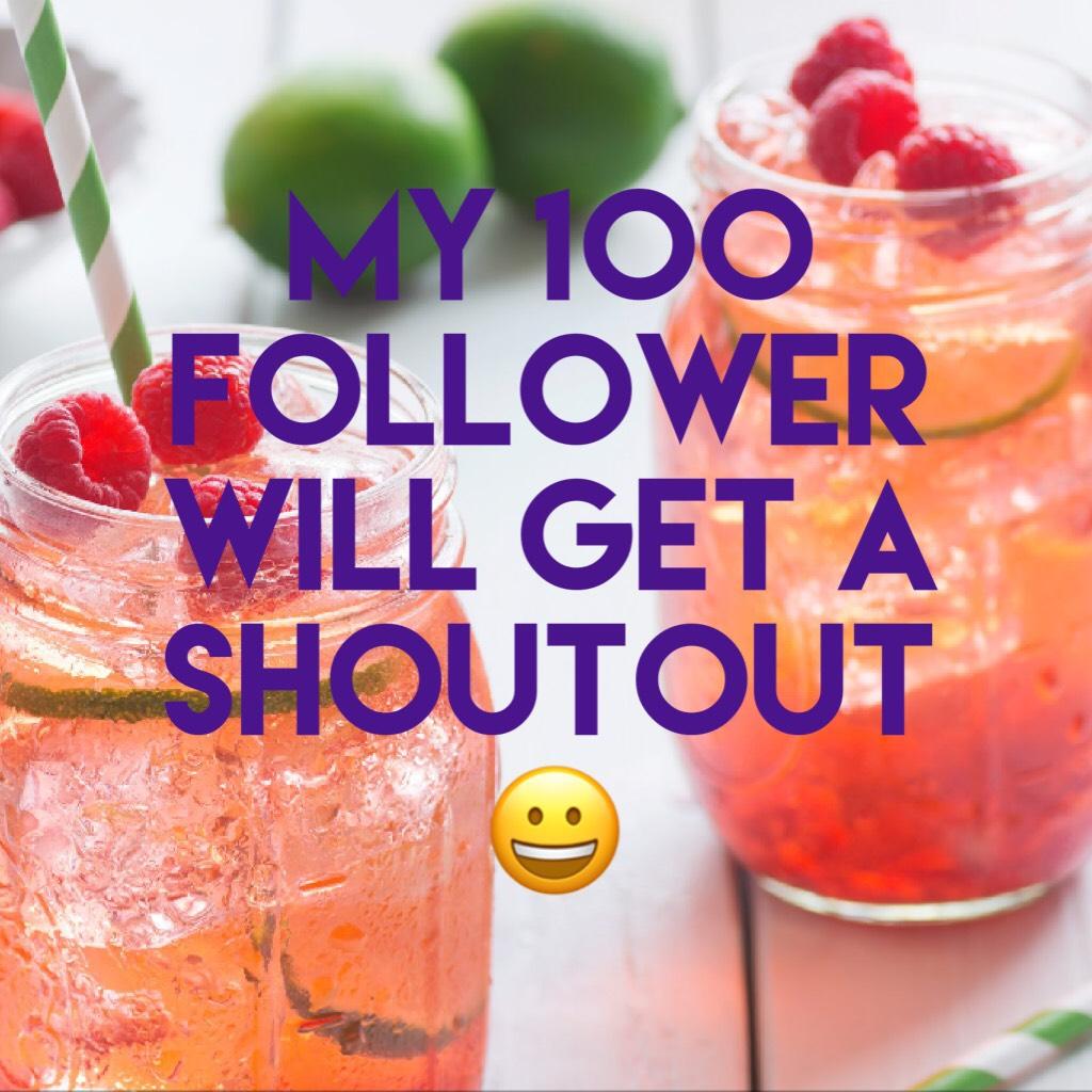 My 100 follower will get a shoutout 😀