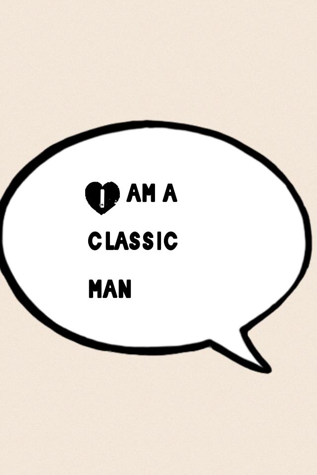I am a classic man