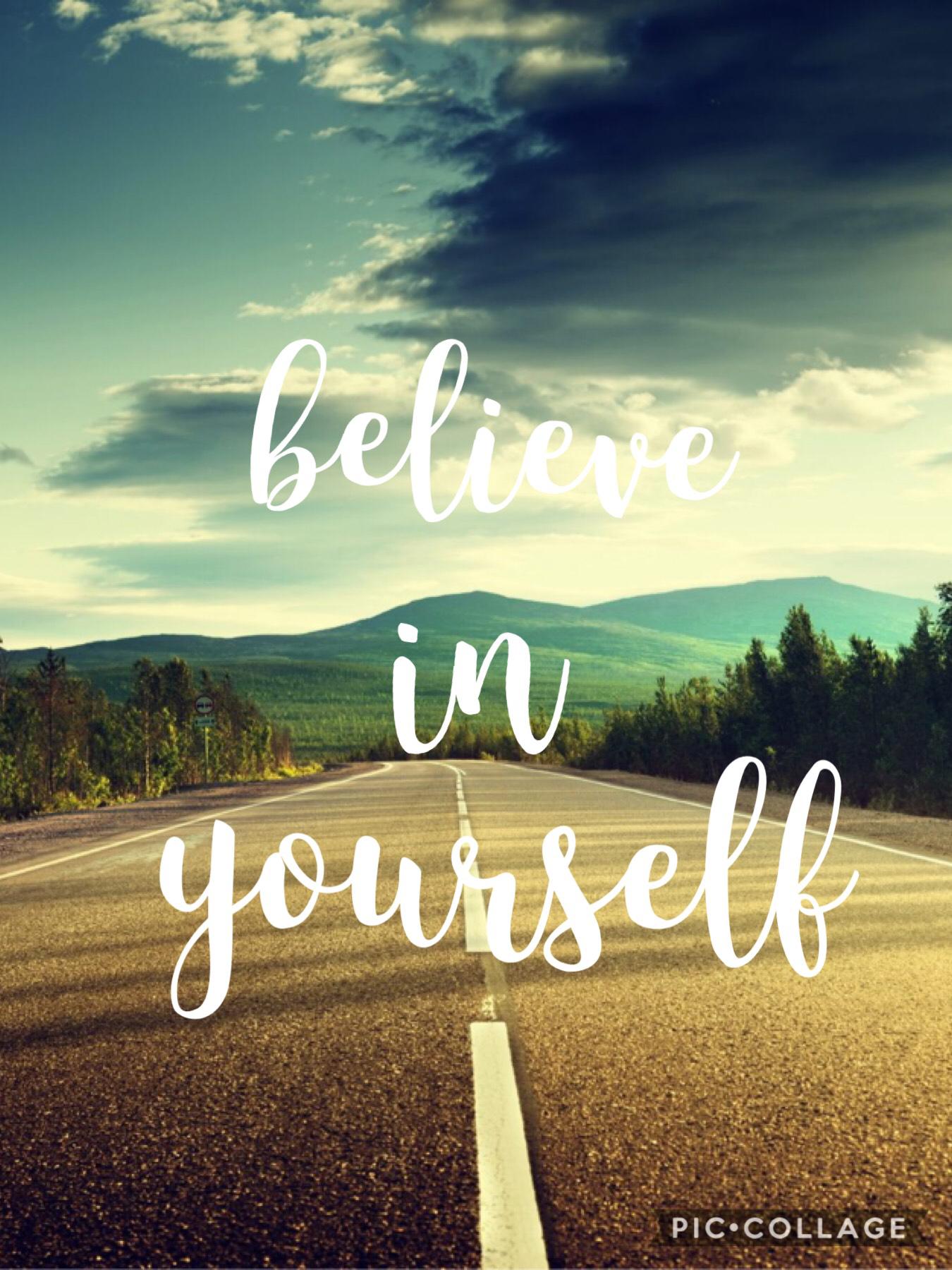 Believe in yourself!! Plz follow me!!