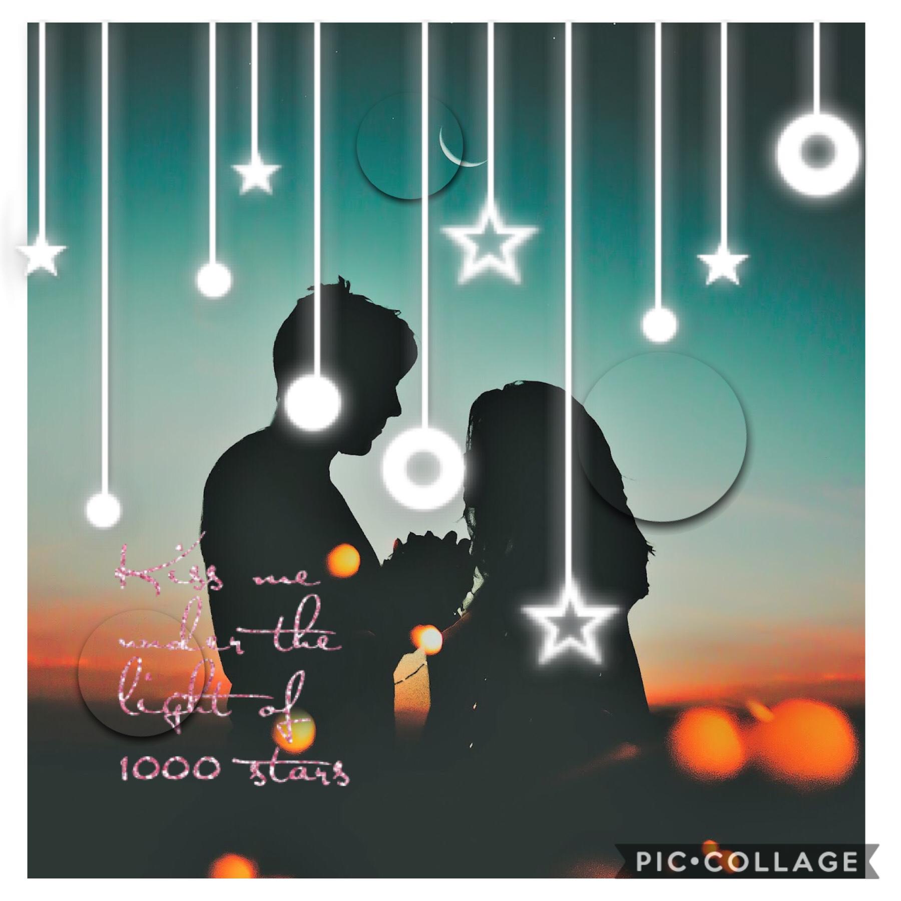 Kiss me under the light of 1000 stars