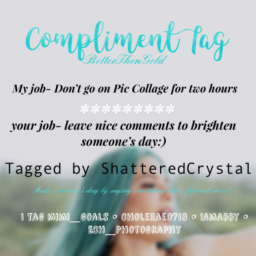 ✨Compliment Tag✨  Thank you for tagging me @ShatteredCrystal !!!
