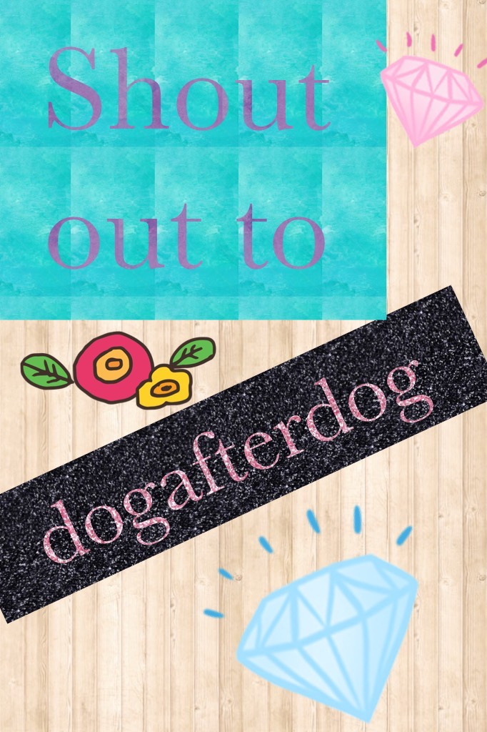 Shout out to dogafterdog