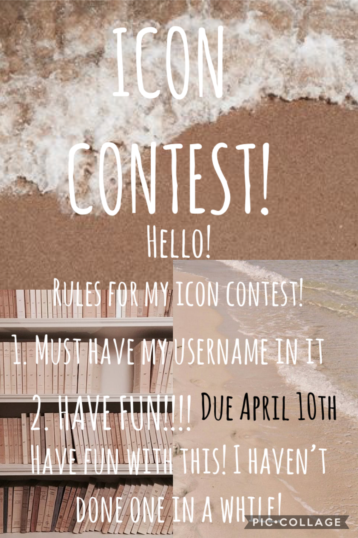Icon contest!! I haven't done one in a while and if I did no one did it. lol but I'm trying again!! Okie so like it says It has to have my username in it and Have fun!!!! It's also due APRIL 10TH idk if that's too long, whoever creates the best icon for m