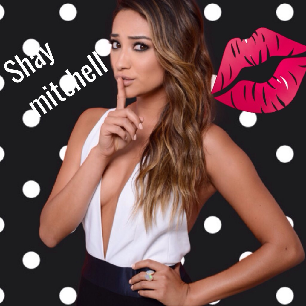Shay Mitchell I love her !!!!!