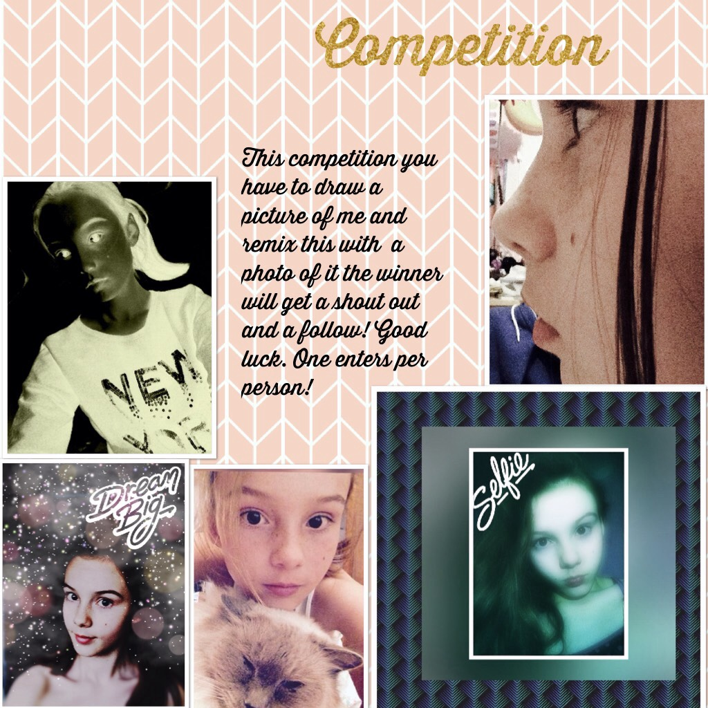 Competition this competition you have to draw a picture of me and make a remix of this with a phot of your drawing! Good luck one entry per person...