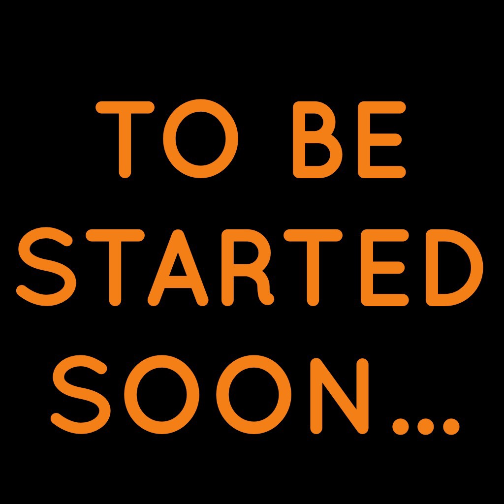 TO BE STARTED SOON...