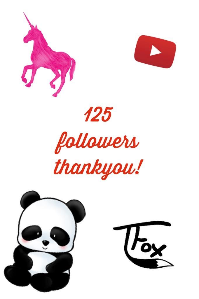 125 followers thankyou!