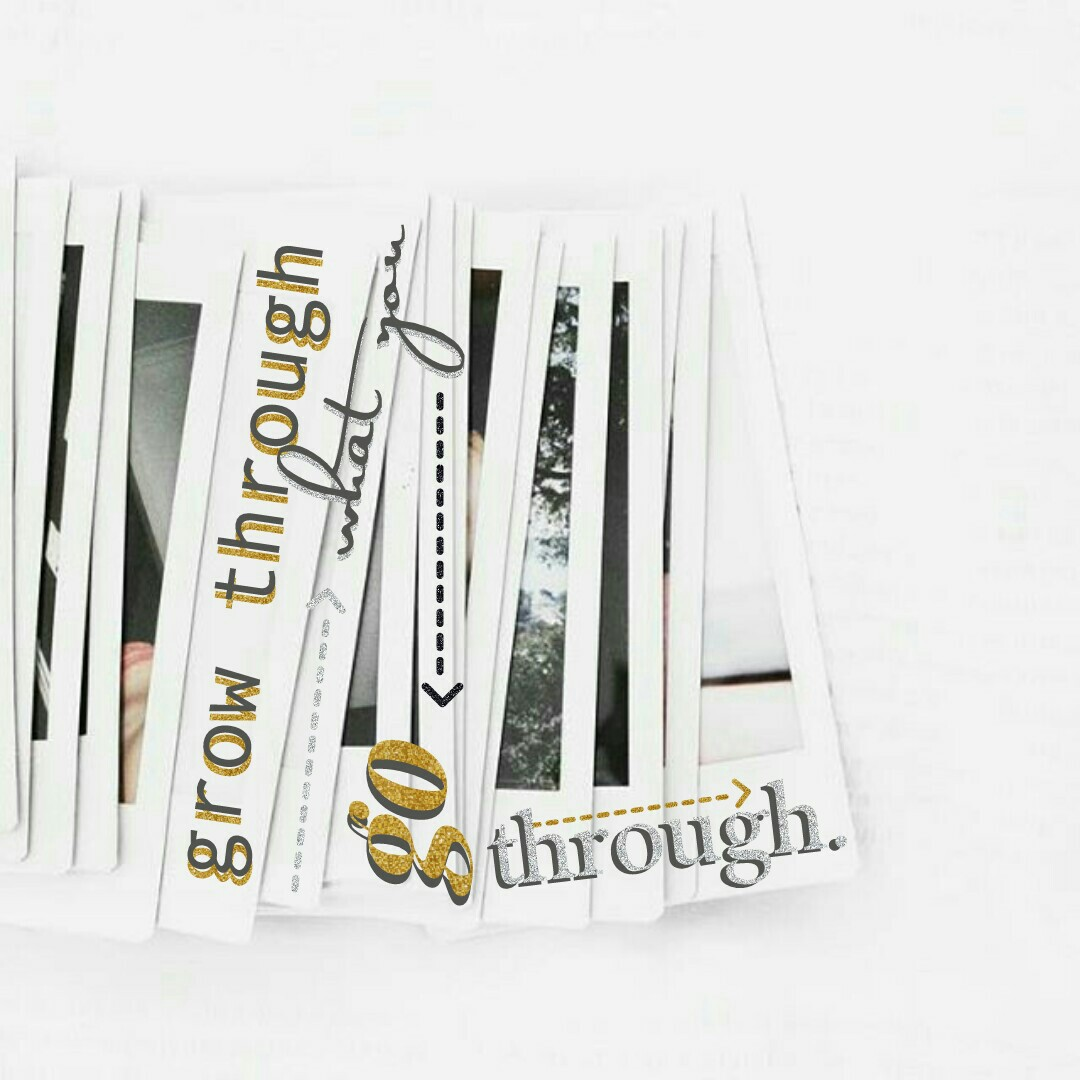 •grow through what you go through•