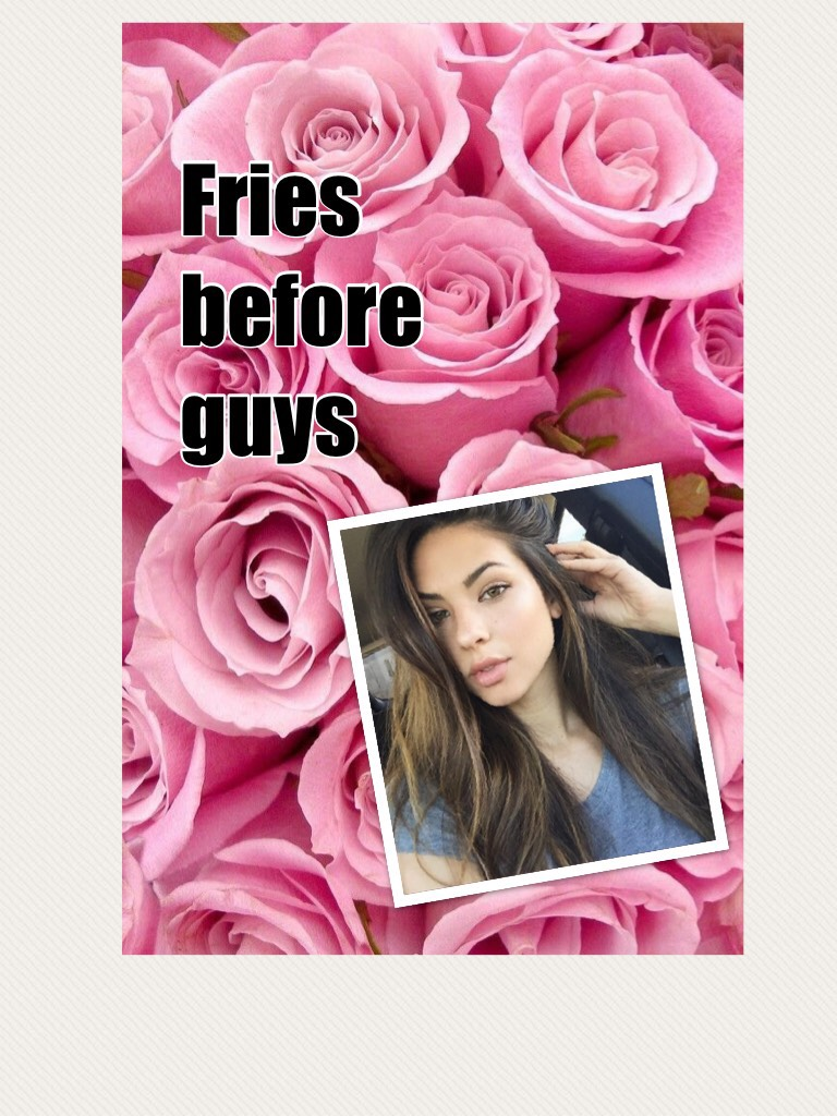 #Fries before guys Please follow me