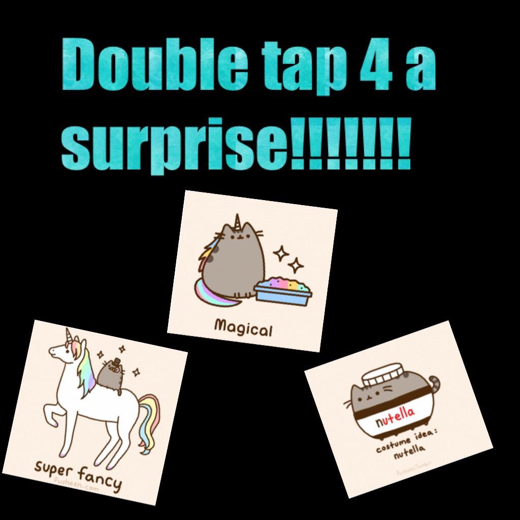 Double tap 4 a surprise!!!!!!!