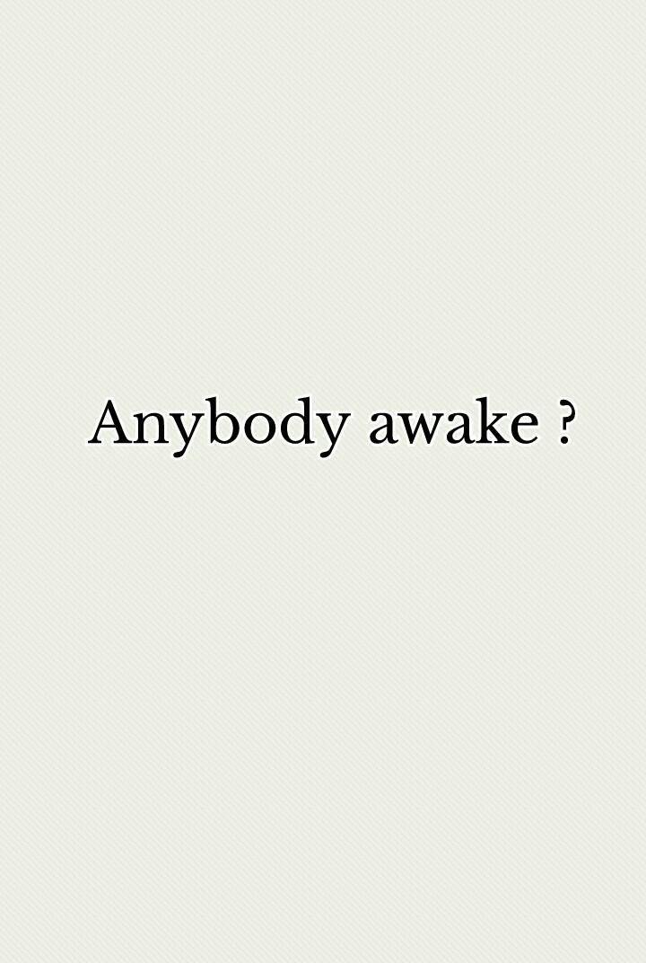 Anybody awake ?