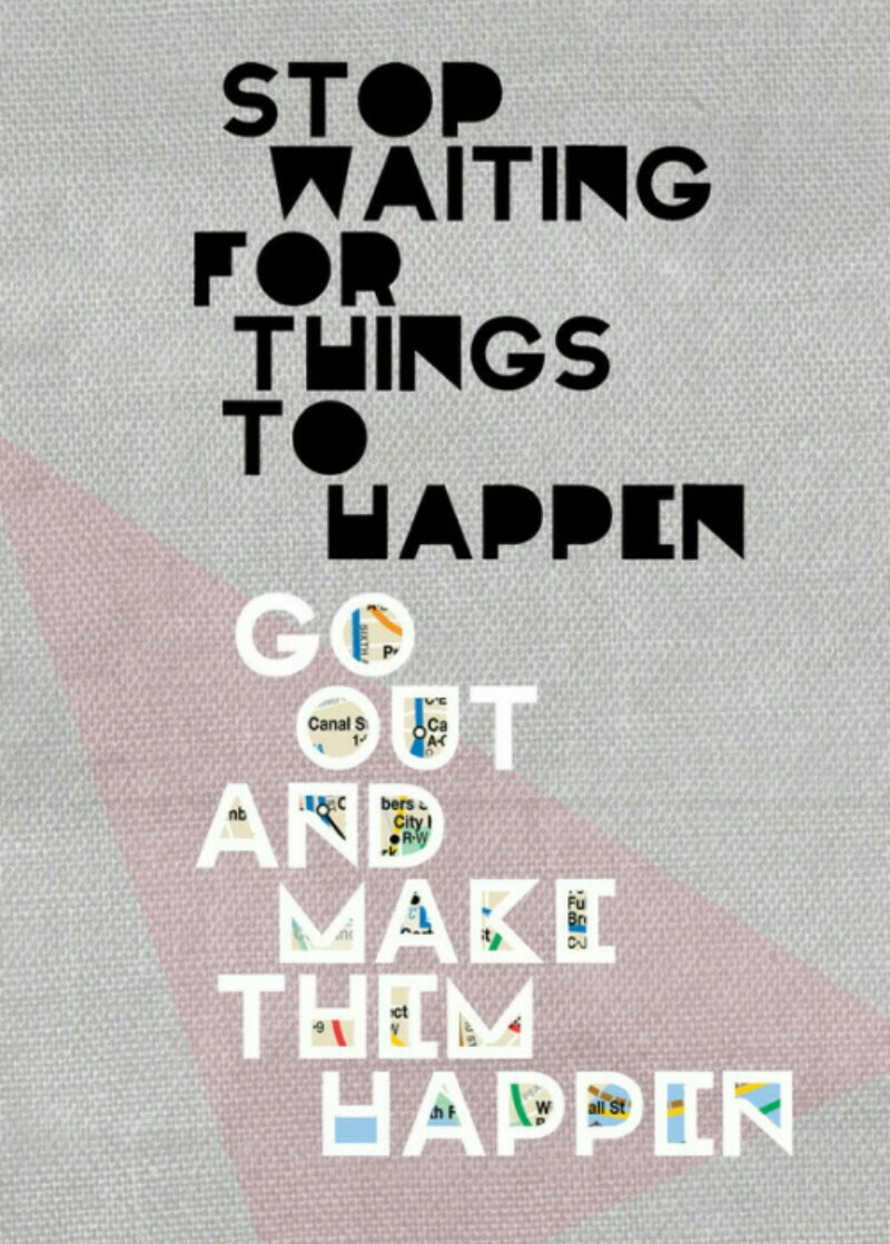 Don't Wait For Things To Happen😊