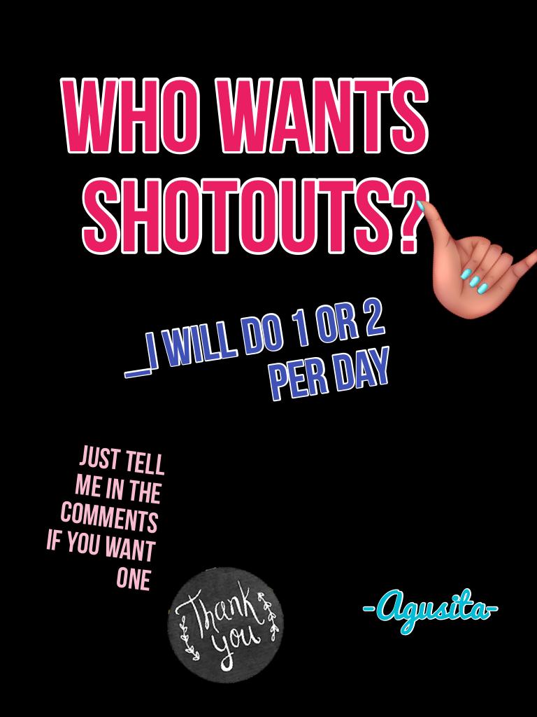 Who wants shotouts?