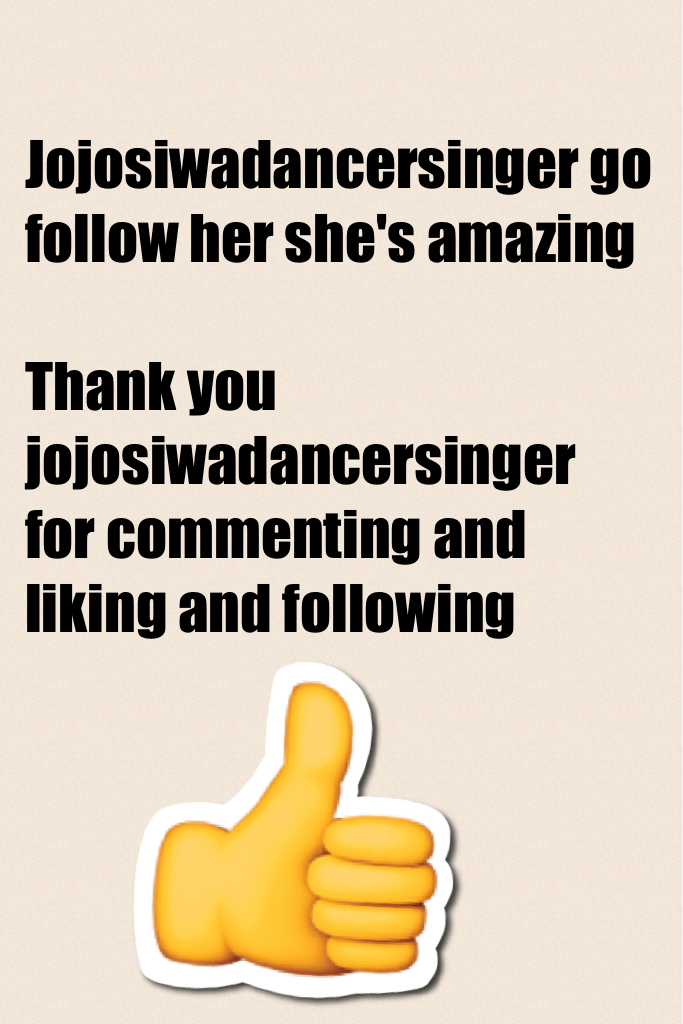 Jojosiwadancersinger go follow her she's amazing   Thank you jojosiwadancersinger for commenting and liking and following