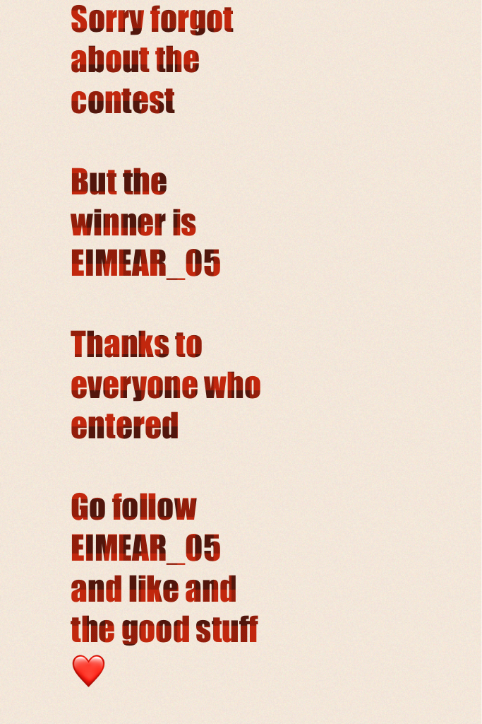 Sorry forgot about the contest   But the winner is EIMEAR_05   Thanks to everyone who entered   Go follow EIMEAR_05 and like and the good stuff ❤️