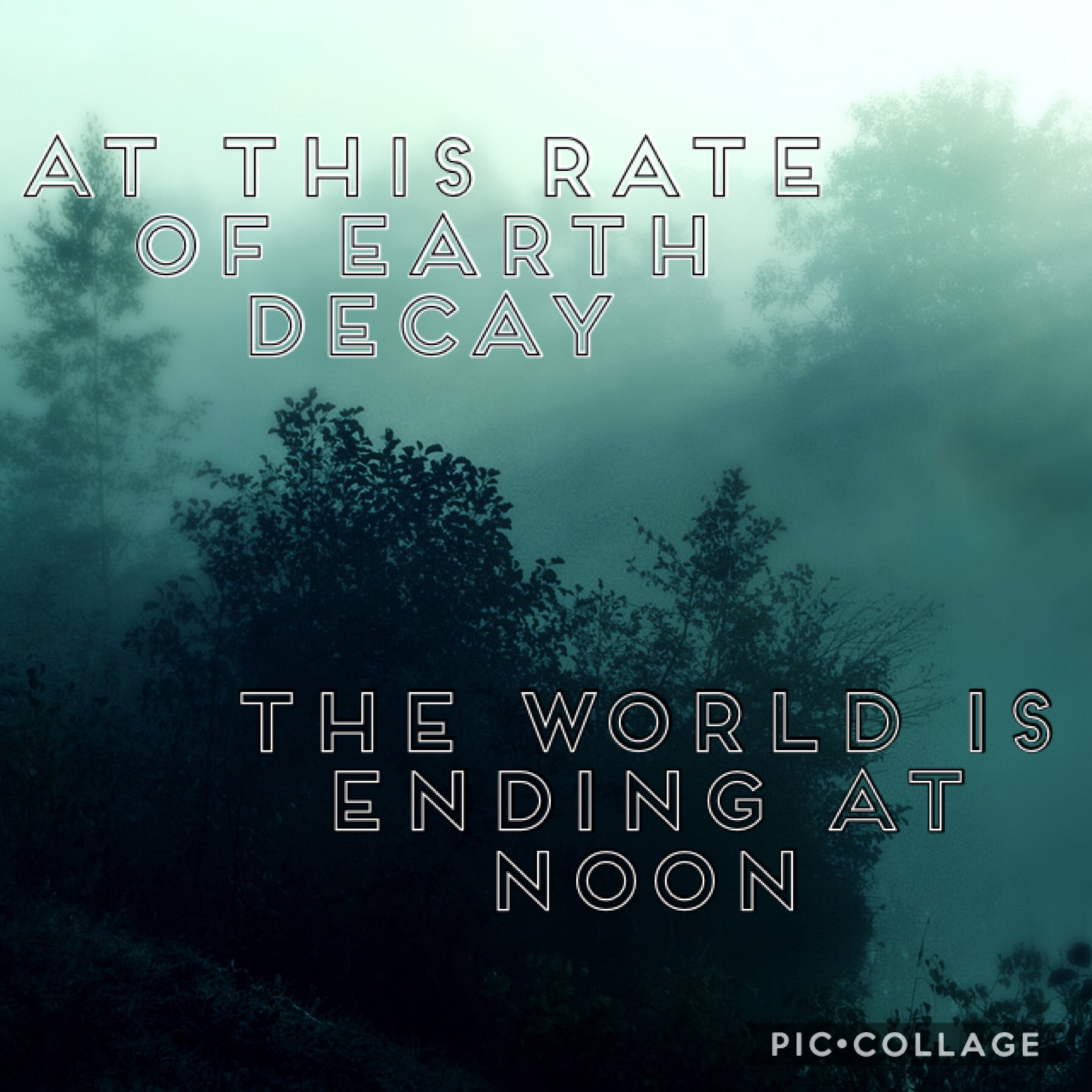 """""""At this rate of earth decay the world is ending at noon"""" -conan grey"""