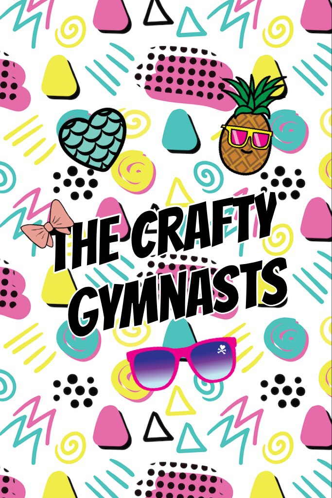 The Crafty Gymnasts Subsribe to our YouTube channel