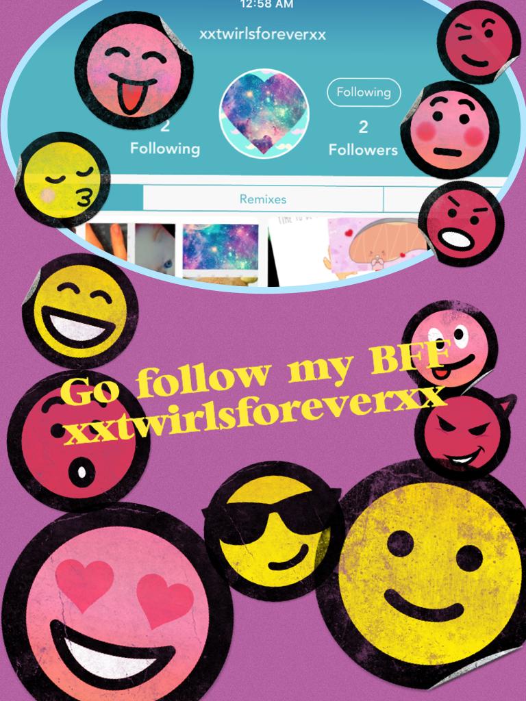 Go follow my BFF xxtwirlsforeverxx