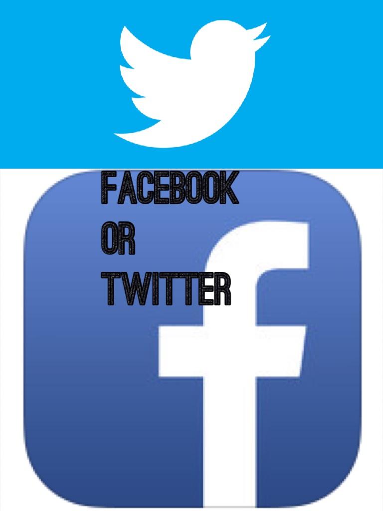 Facebook or Twitter