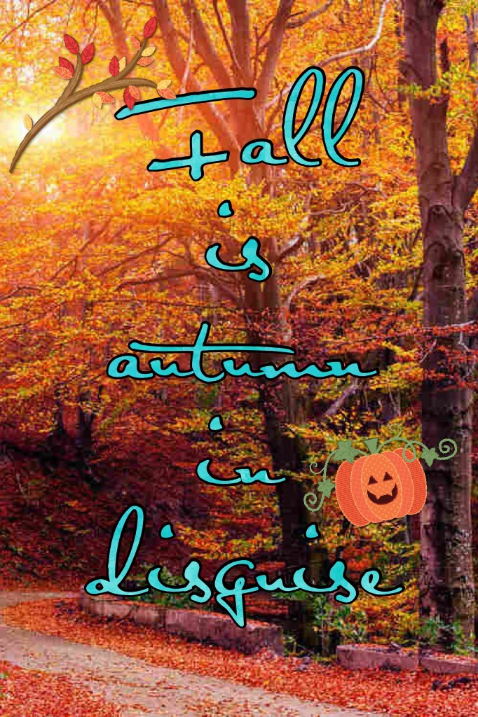 Fall is autumn in disguise